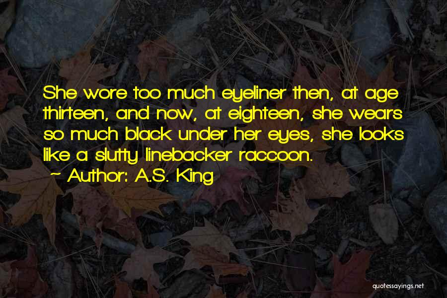 Age Thirteen Quotes By A.S. King
