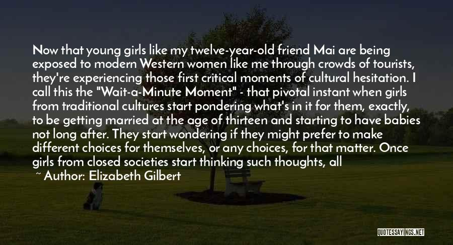 Age Thirteen Quotes By Elizabeth Gilbert