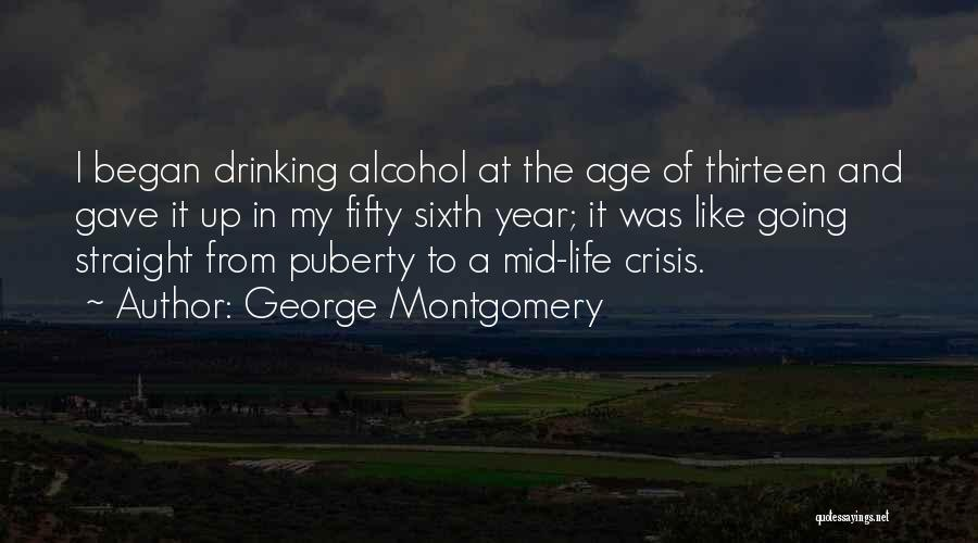 Age Thirteen Quotes By George Montgomery