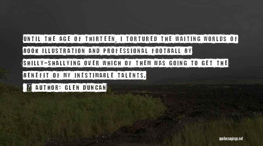 Age Thirteen Quotes By Glen Duncan