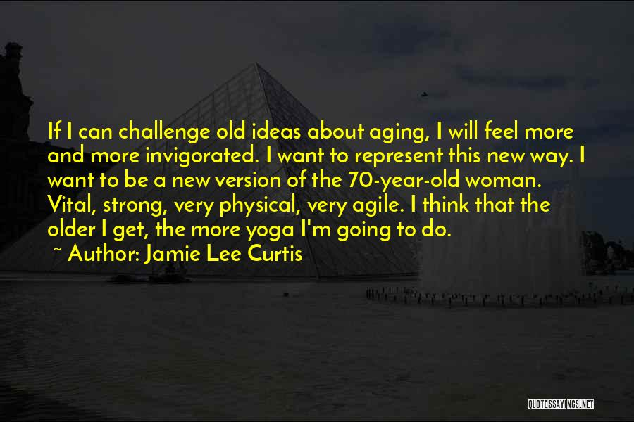Agile Quotes By Jamie Lee Curtis
