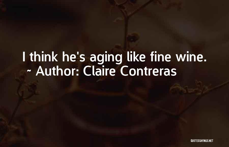 Aging And Wine Quotes By Claire Contreras