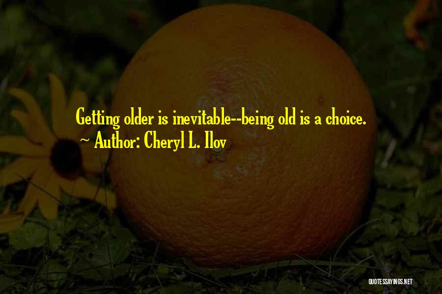Aging Healthy Quotes By Cheryl L. Ilov