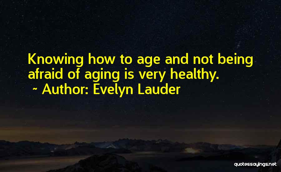 Aging Healthy Quotes By Evelyn Lauder