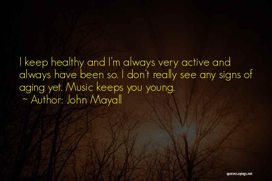 Aging Healthy Quotes By John Mayall
