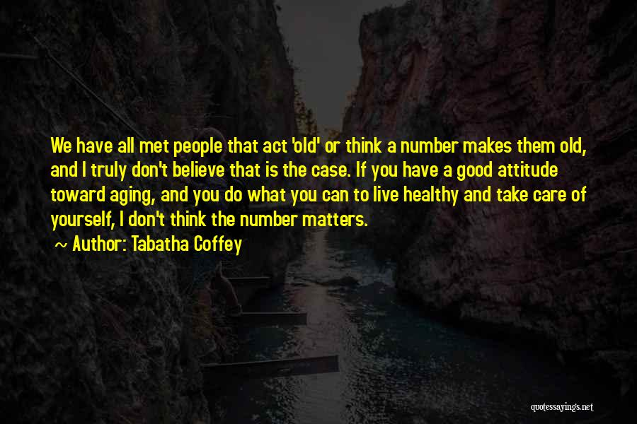 Aging Healthy Quotes By Tabatha Coffey