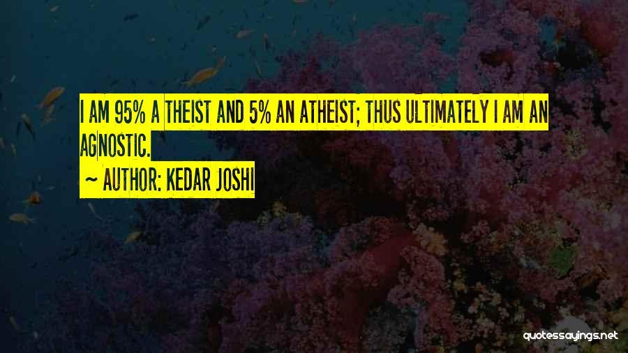 Agnostic Theist Quotes By Kedar Joshi