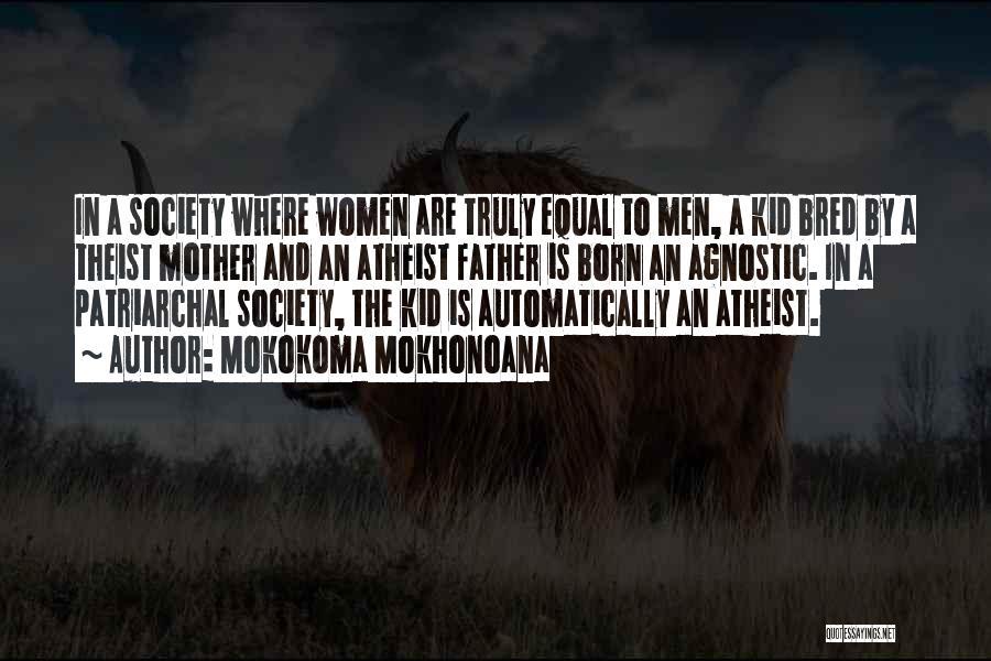 Agnostic Theist Quotes By Mokokoma Mokhonoana