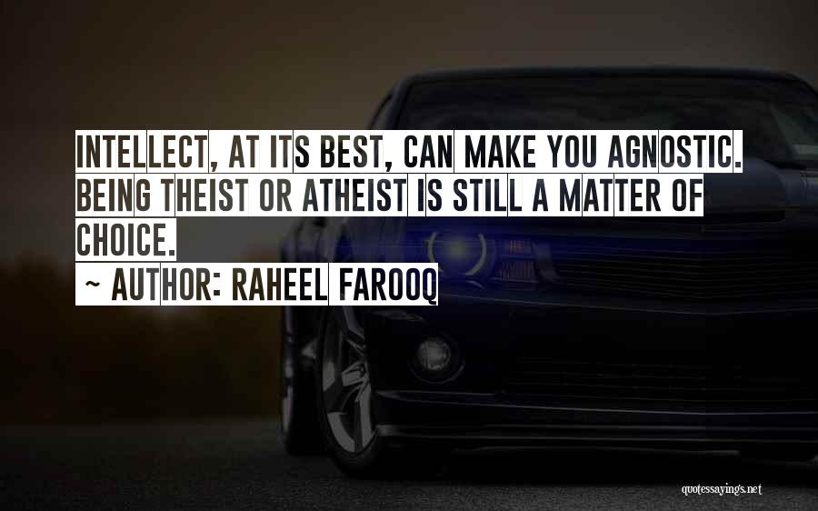 Agnostic Theist Quotes By Raheel Farooq