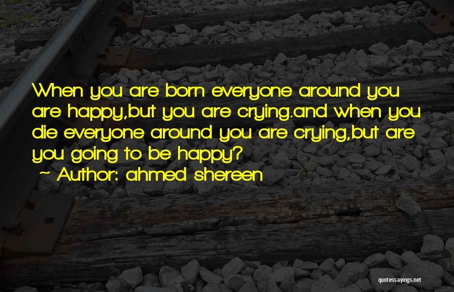 Ahmed Shereen Quotes 1231392