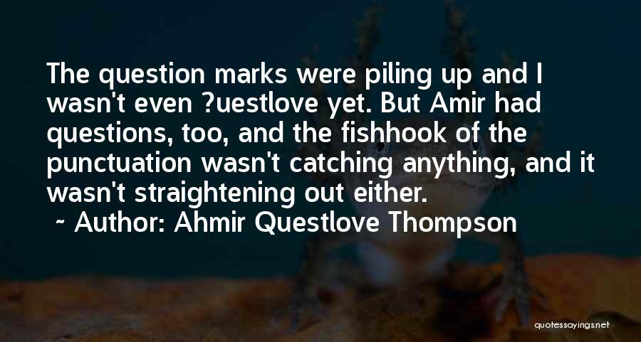 Ahmir Questlove Thompson Quotes 498266