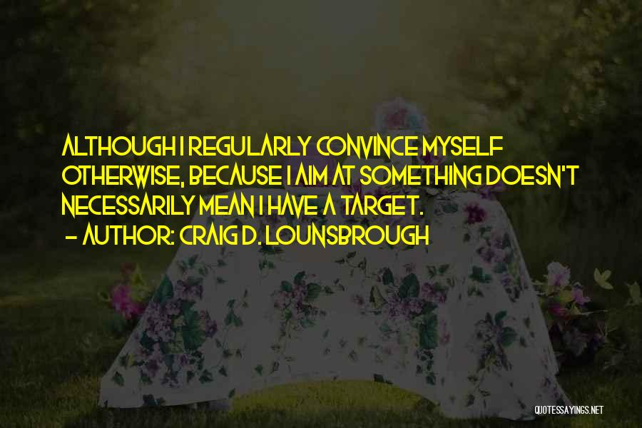 Aim Target Quotes By Craig D. Lounsbrough