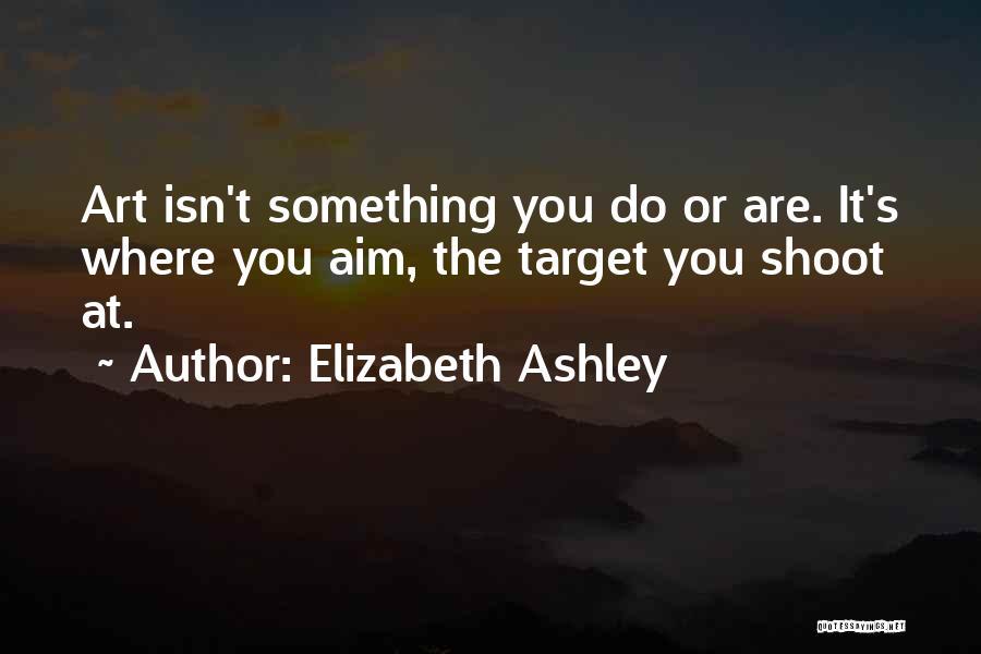 Aim Target Quotes By Elizabeth Ashley