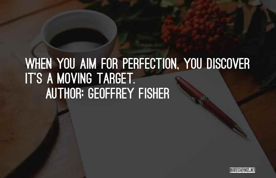 Aim Target Quotes By Geoffrey Fisher