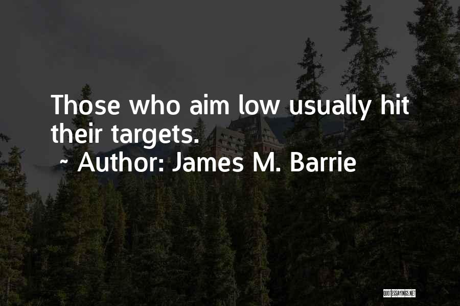 Aim Target Quotes By James M. Barrie