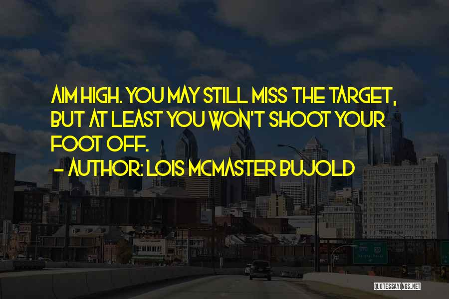 Aim Target Quotes By Lois McMaster Bujold