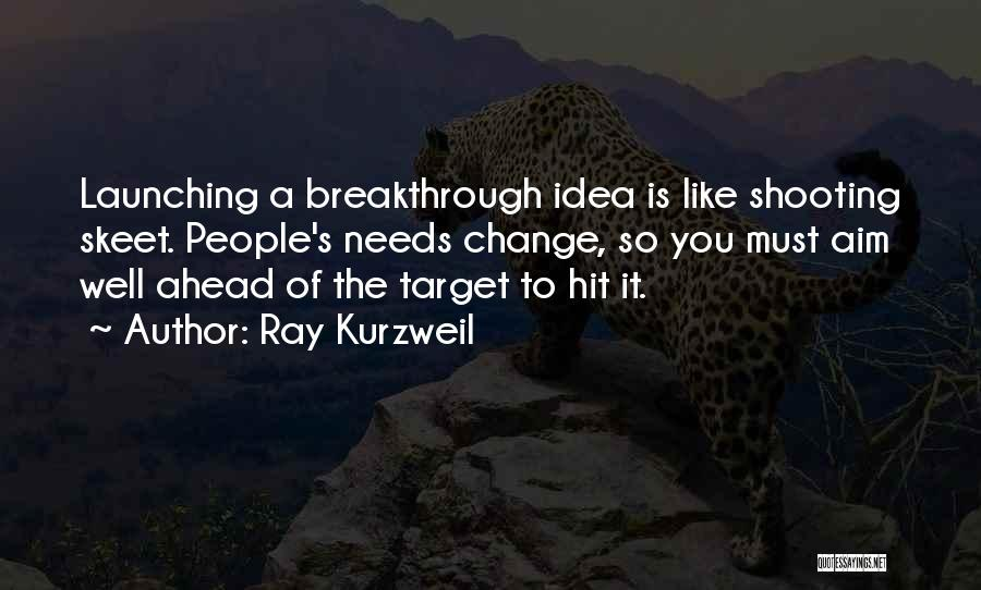 Aim Target Quotes By Ray Kurzweil