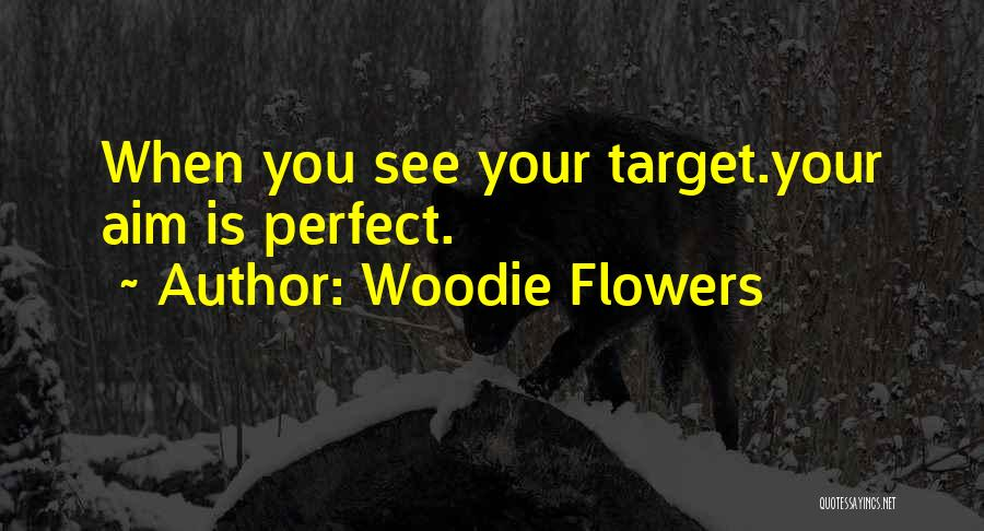 Aim Target Quotes By Woodie Flowers
