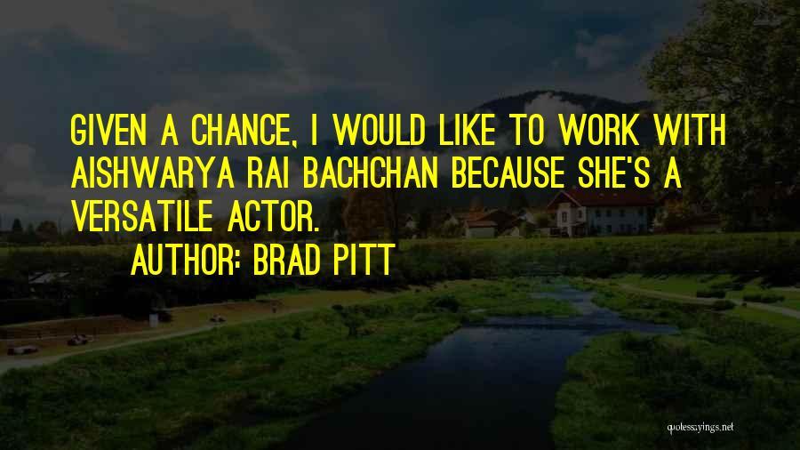 Aishwarya Quotes By Brad Pitt
