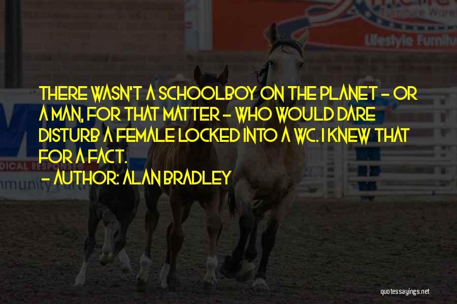 Alan Bradley Quotes 1678411