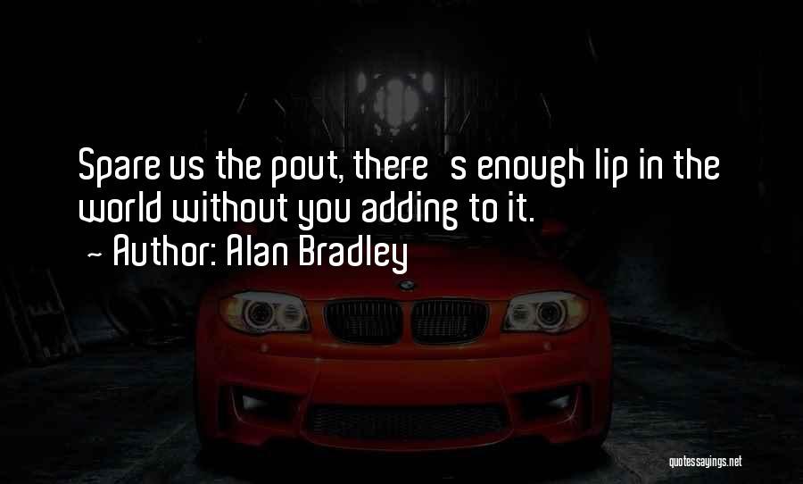 Alan Bradley Quotes 750818