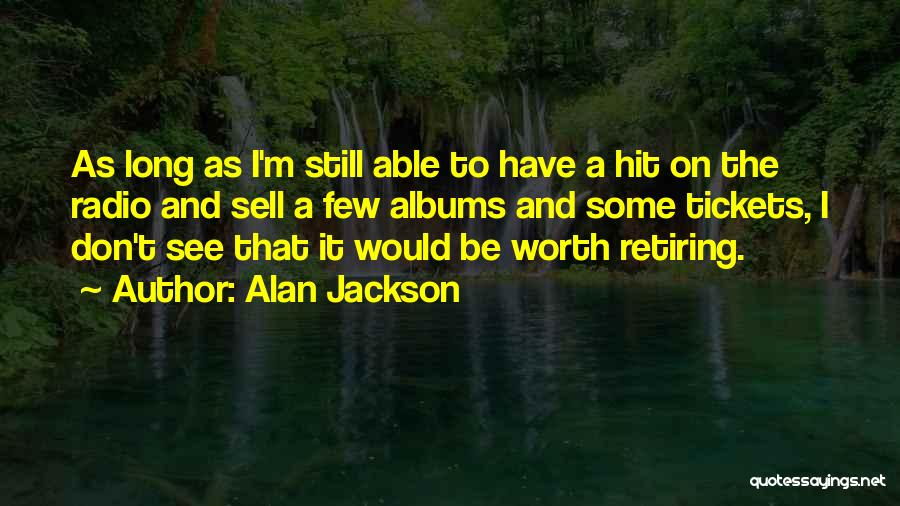 Alan Jackson Quotes 1045119