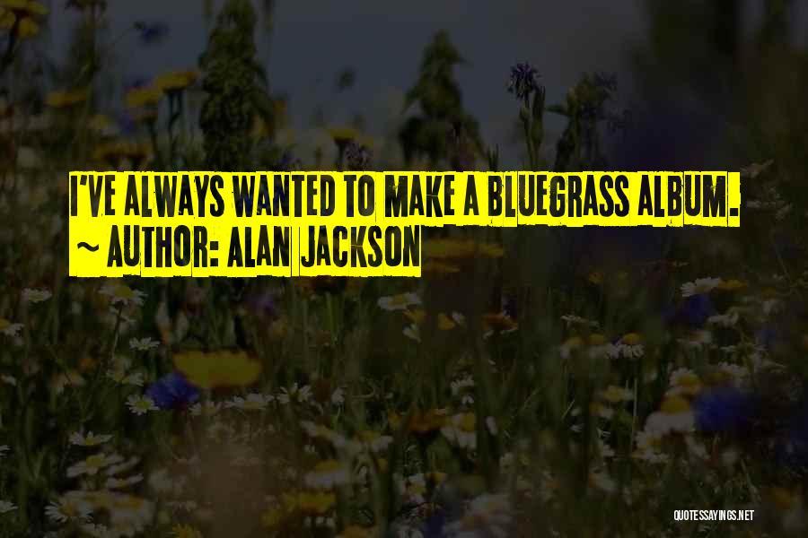 Alan Jackson Quotes 1281605