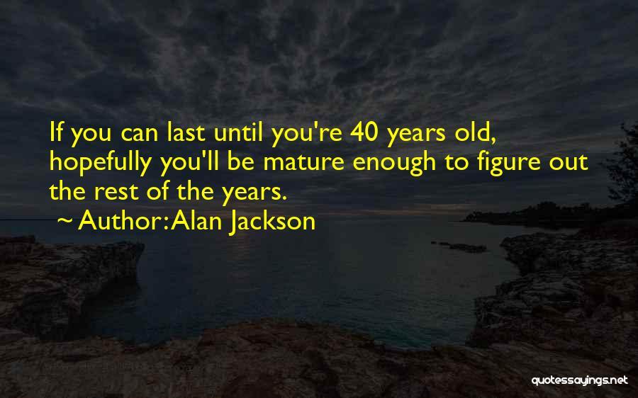 Alan Jackson Quotes 1914981