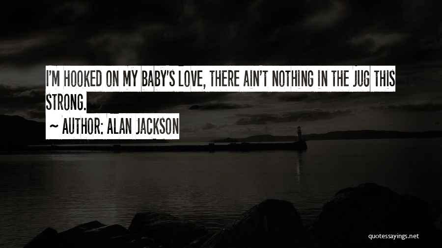 Alan Jackson Quotes 263944