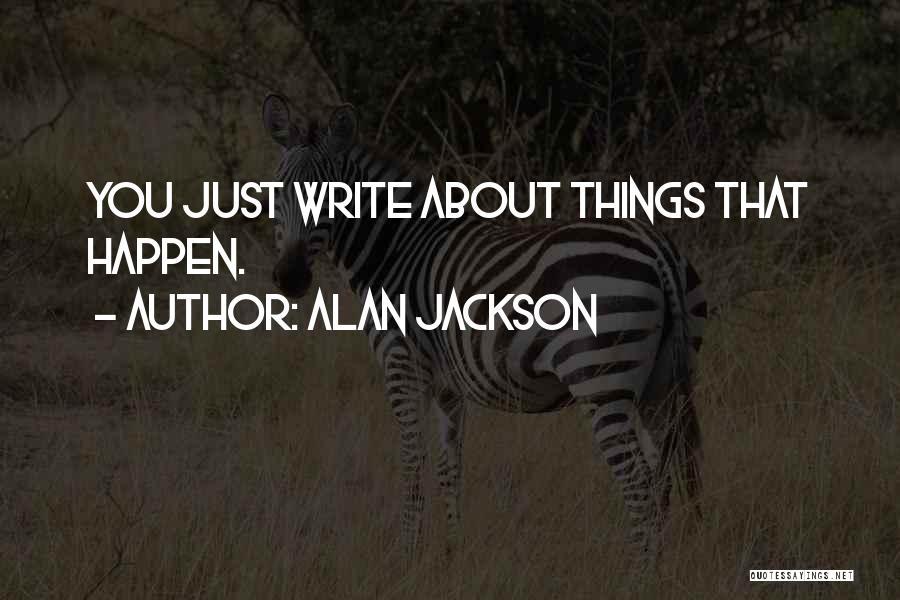 Alan Jackson Quotes 496624