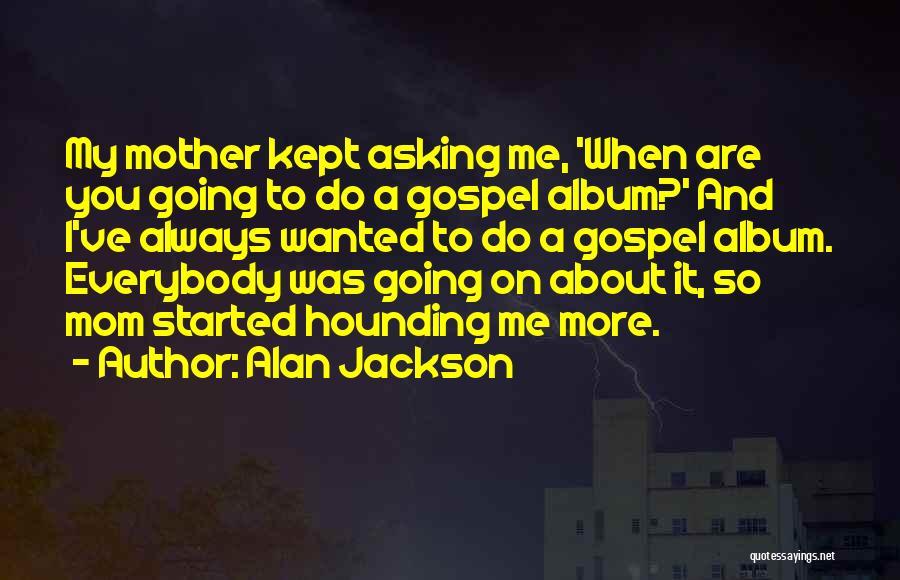 Alan Jackson Quotes 724343