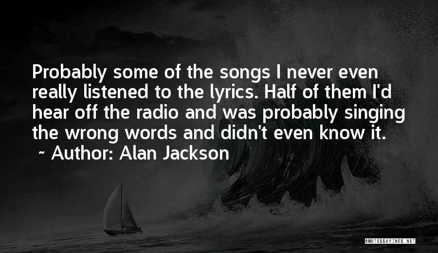 Alan Jackson Quotes 793190