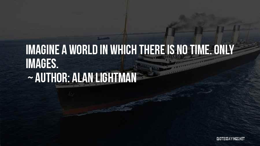 Alan Lightman Quotes 368469