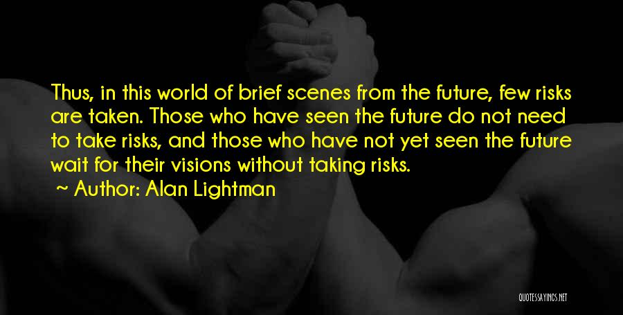 Alan Lightman Quotes 590224