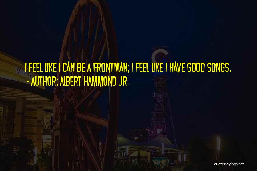 Albert Hammond Jr. Quotes 717360