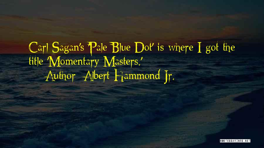 Albert Hammond Jr. Quotes 851776