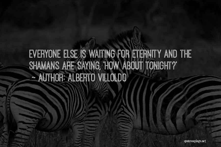 Alberto Villoldo Quotes 985833