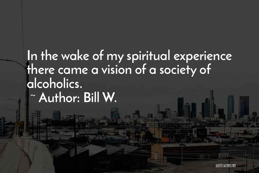 Alcoholics Quotes By Bill W.