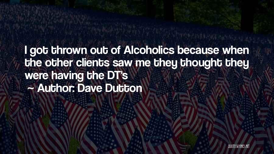 Alcoholics Quotes By Dave Dutton