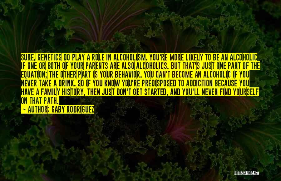Alcoholics Quotes By Gaby Rodriguez