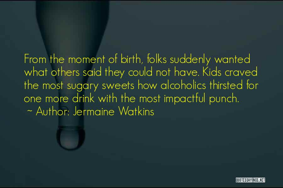 Alcoholics Quotes By Jermaine Watkins