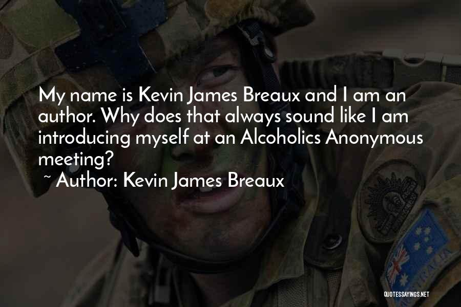 Alcoholics Quotes By Kevin James Breaux
