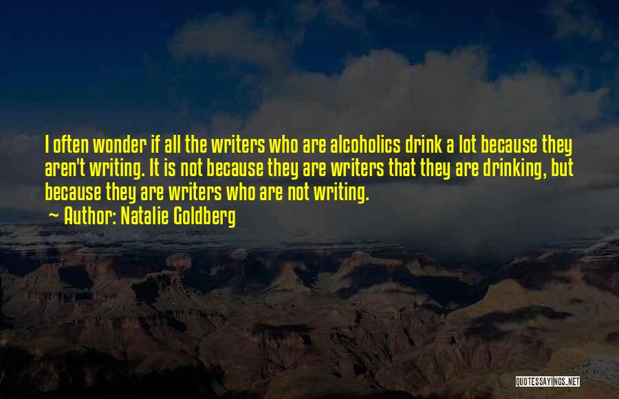 Alcoholics Quotes By Natalie Goldberg