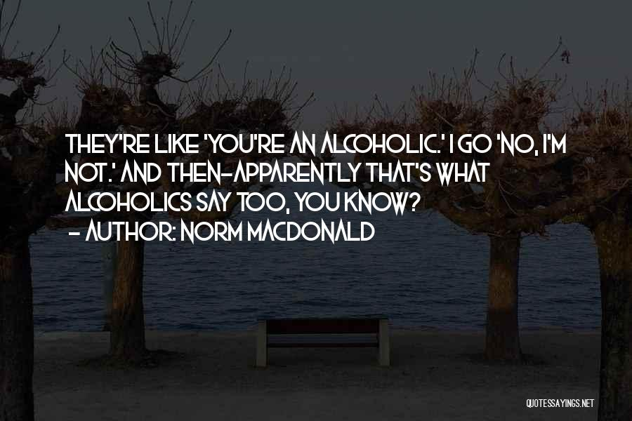 Alcoholics Quotes By Norm MacDonald