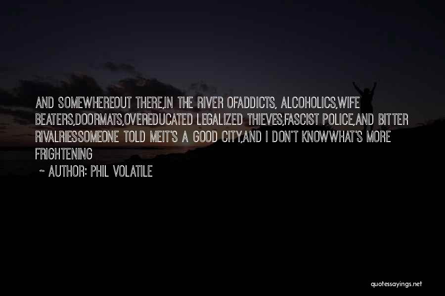 Alcoholics Quotes By Phil Volatile