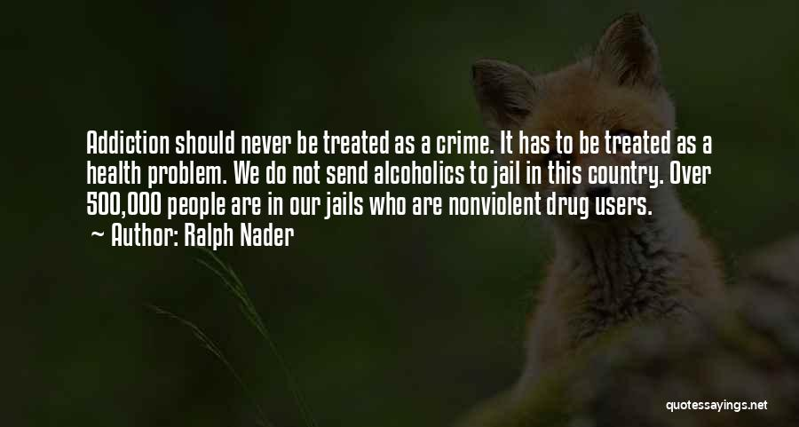Alcoholics Quotes By Ralph Nader