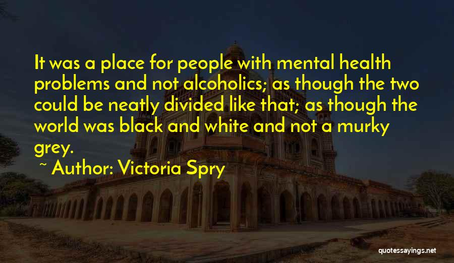 Alcoholics Quotes By Victoria Spry