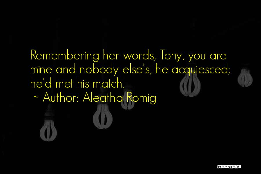 Aleatha Romig Quotes 328773