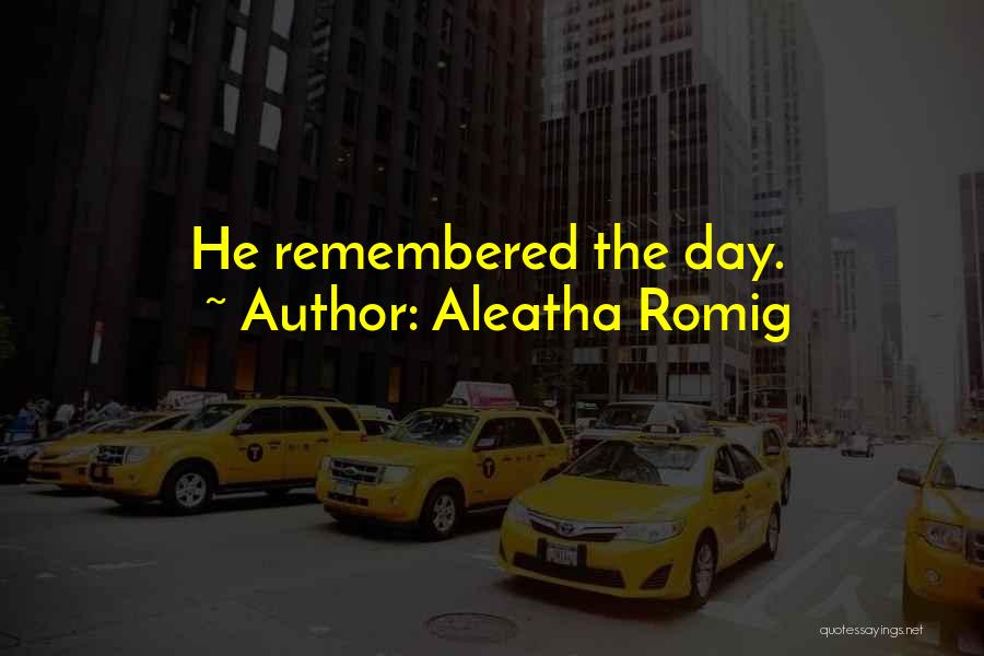 Aleatha Romig Quotes 633915