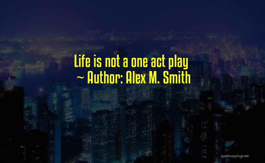 Alex M. Smith Quotes 1605918